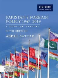 Pakistan Foreign Policy 1947 – 2019 A Concise History By Abdul Sattar Oxford