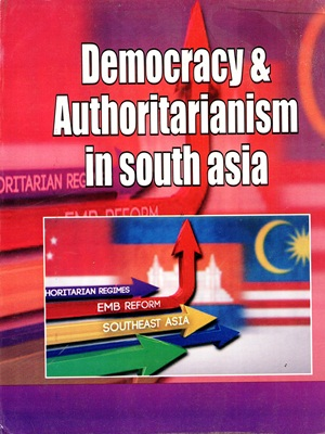 Democracy and Authoritarianism in South Asia By Ayesha Jalal