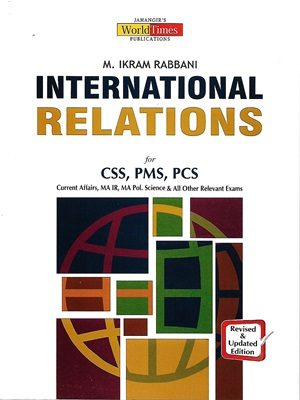 International Relations CSS/PMS By M. Ikram Rabbani JWT