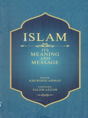 Islam its Meaning and Messages By Professor Khurshid Ahmed - CSS Mentor