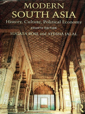 Modern South Asia History, Culture and Political Economy By Sugata Bose and Ayesha Jalal