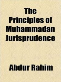 The Principles of Muhammadan Jurisprudence Abdur Rahim