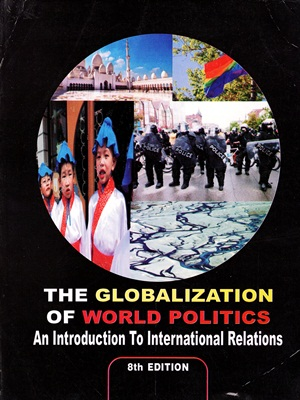 The Globalization of World Politics By John Baylis, Steve Smith, and Patricia Owens 8th Edition