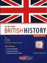 To The Point British History By Dr Waheed Asghar (JWT)