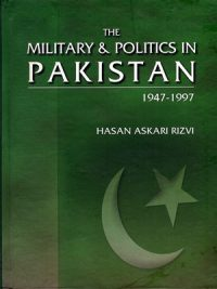 The Military & Politics in Pakistan 1947-1997 By Hasan Askari Rizvi