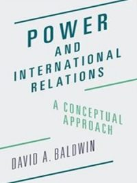 Power and International Relations: A Conceptual Approach By David A Baldwin