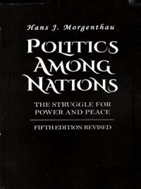 Politics Among Nations: The Struggle for Power & Peace By Hans Morgenthau