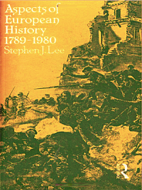 Aspects of European History 1789-1980 By Stephen J. Lee