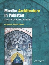 Muslim Architecture in Pakistan By Khurshid Hasan Shaikh (Oxford)