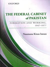 The Federal Cabinet of Pakistan Formation And Working 1947-1977 By Naumana Kiran Imran (Oxford)