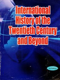 International History of The Twentieth Century & Beyond By Antony Best Third Edition