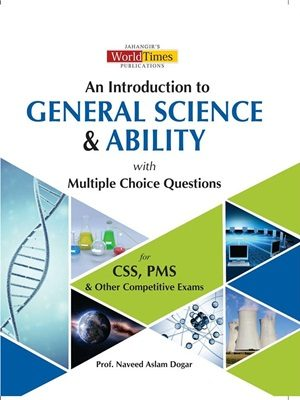 An Introduction of General Science & Ability By Naveed Aslam Dogar (JWT)
