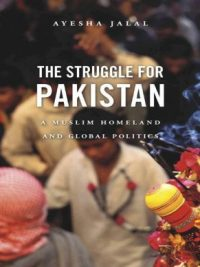 The Struggle For Pakistan By Ayesha Jalal