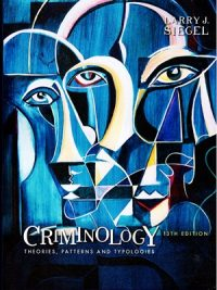 Criminology Theories Patterns & Typologies By Larry J. Siegel 13th Edition