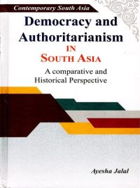 Democracy And Authoritarianism In South Asia By Ayesha Jalal Peace Publication (Hard Cover)
