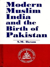 Modern Muslim India And the Birth of Pakistan By S.M. Ikram