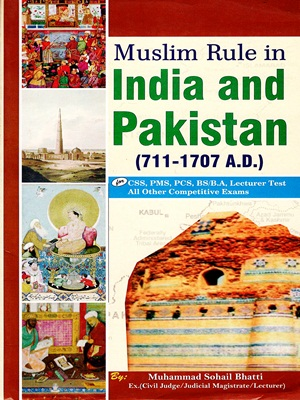 Muslim Rule in India And Pakistan (711-1707 A.D) By Muhammad Sohail Bhatti